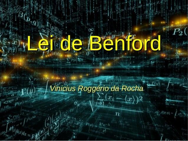 Lei de BenfordLei de Benford Vinicius Roggério da RochaVinicius Roggério da Rocha