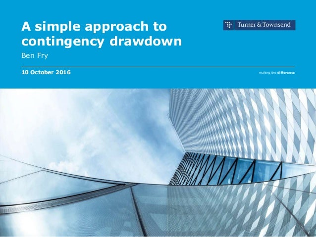 making the difference A simple approach to contingency drawdown Ben Fry 10 October 2016