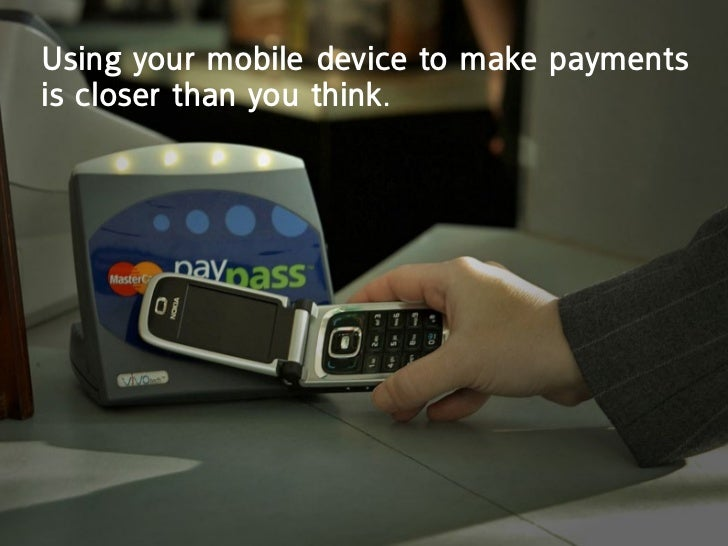 Using your mobile device to make paymentsis closer than you think.