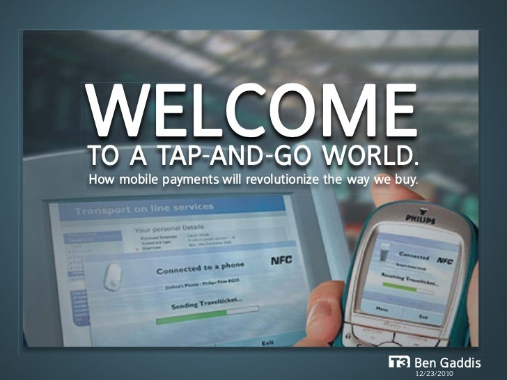Welcometo a tap-and-Go World.How mobile payments will revolutionize the way we buy.                                       ...