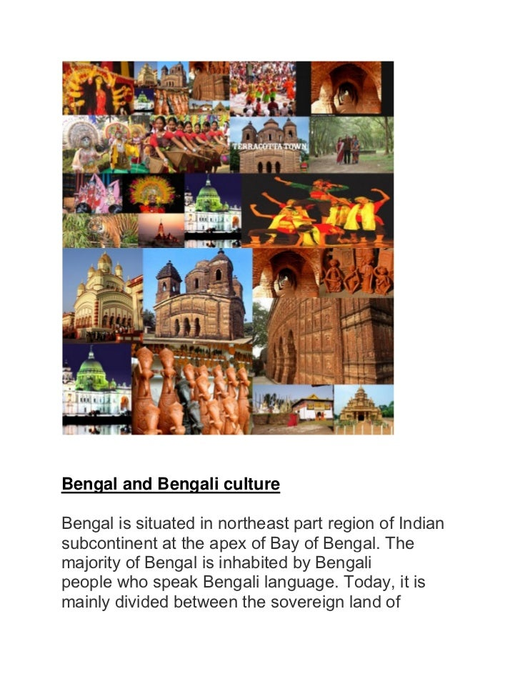 Bengal and Bengali cultureBengal is situated in northeast part region of Indiansubcontinent at the apex of Bay of Bengal. ...