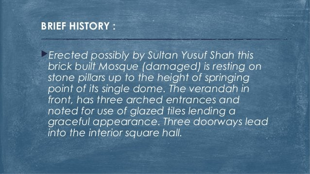 BRIEF HISTORY : Erected possibly by Sultan Yusuf Shah this brick built Mosque (damaged) is resting on stone pillars up to...