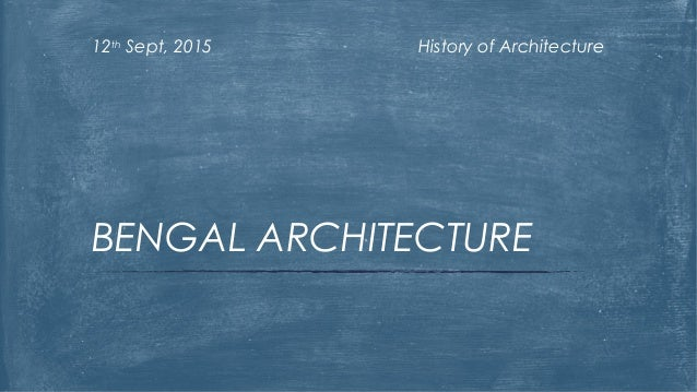 History of Architecture12th Sept, 2015 BENGAL ARCHITECTURE