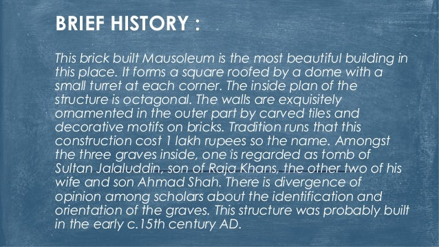 BRIEF HISTORY : This brick built Mausoleum is the most beautiful building in this place. It forms a square roofed by a dom...