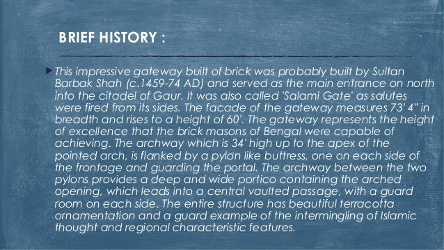 BRIEF HISTORY :  This impressive gateway built of brick was probably built by Sultan Barbak Shah (c.1459-74 AD) and serve...