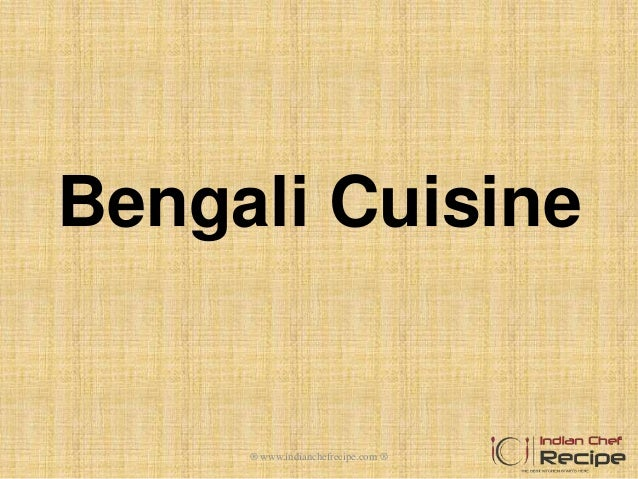 Bengal cuisine by indianchefrecipe for Awadhi cuisine ppt
