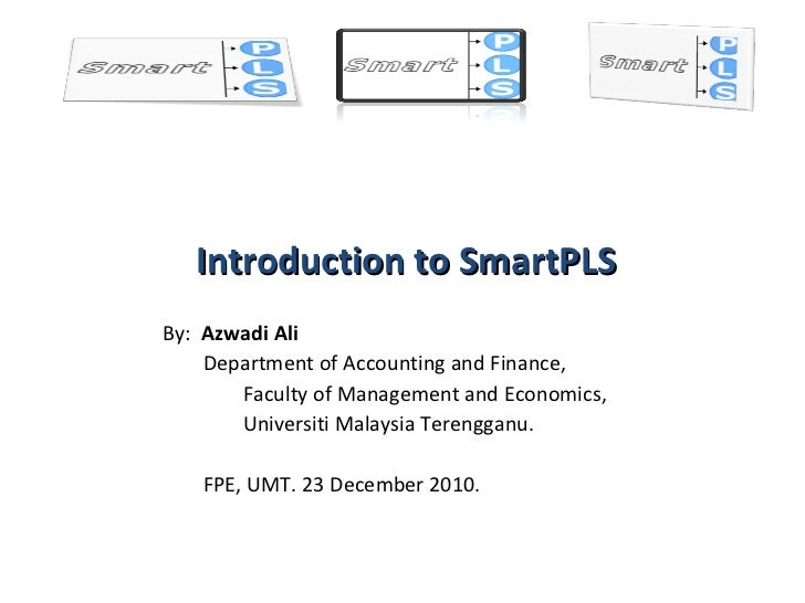 Introduction to SmartPLS By:  Azwadi Ali Department of Accounting and Finance, Faculty of Management and Economics,  Unive...