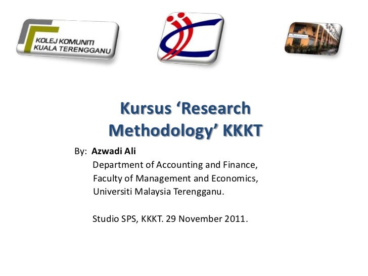 Kursus 'Research       Methodology' KKKTBy: Azwadi Ali    Department of Accounting and Finance,    Faculty of Management a...