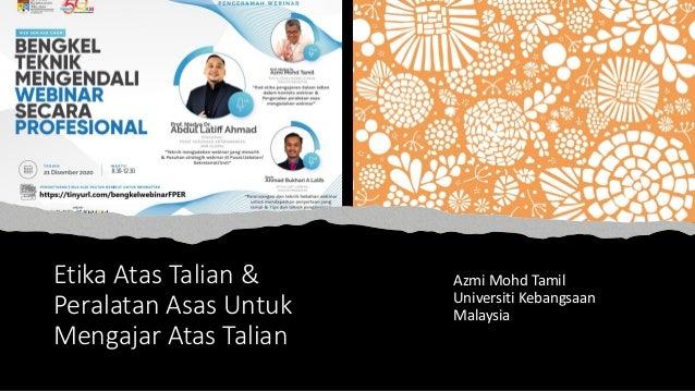 Etika Atas Talian & Peralatan Asas Untuk Mengajar Atas Talian Azmi Mohd Tamil Universiti Kebangsaan Malaysia