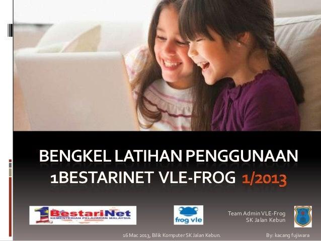 Team Admin VLE-Frog                                                    SK Jalan Kebun16 Mac 2013, Bilik Komputer SK Jalan ...