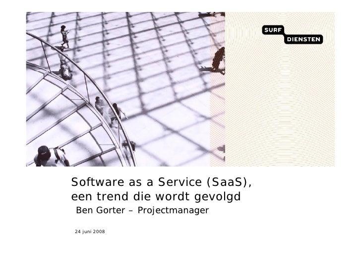 Software as a Service (SaaS), een trend die wordt gevolgd Ben Gorter – Projectmanager  24 juni 2008