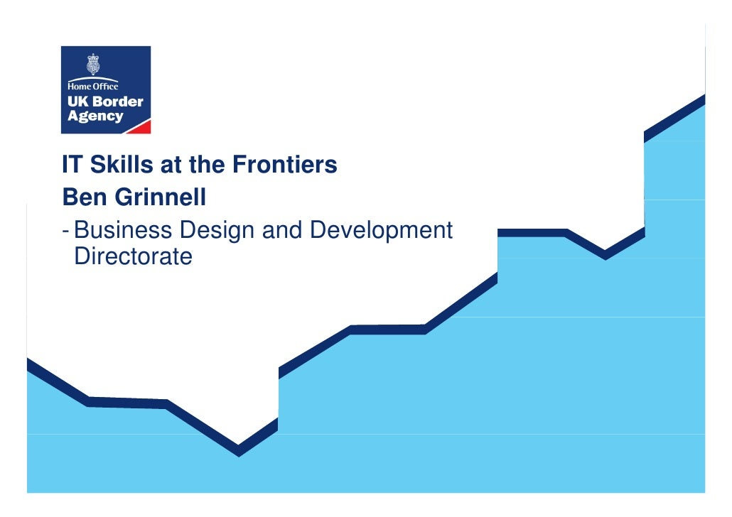 IT Skills at the Frontiers Ben Grinnell - Business Design and Development   Directorate