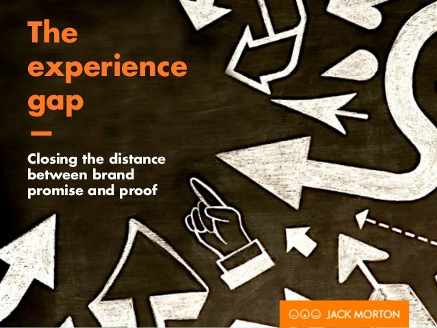 The experience gap — Closing the distance between brand  promise and proof