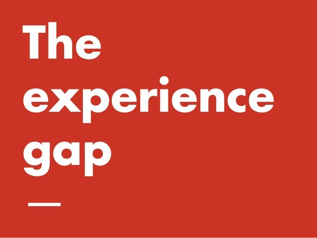 TODAY'S AGENDA The experience gap Brands  as verbs