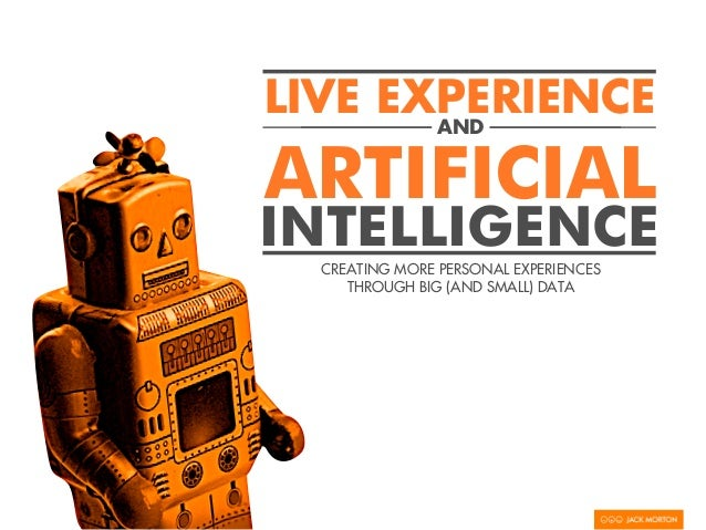 LIVE EXPERIENCE       ANDARTIFICIALINTELLIGENCE  CREATING MORE PERSONAL EXPERIENCES     THROUGH BIG (AND SMALL) DATA