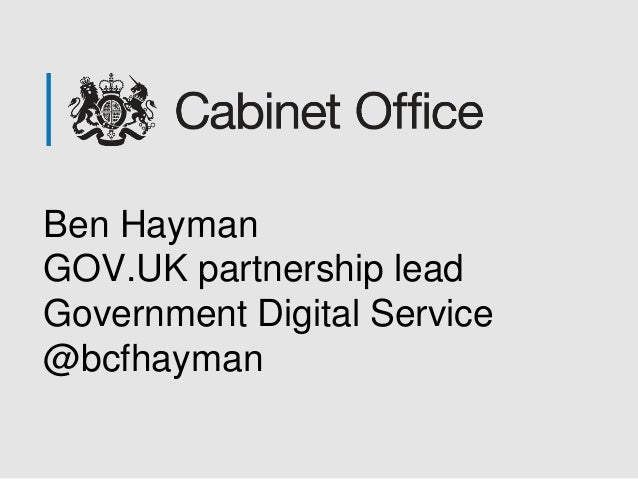 Ben Hayman GOV.UK partnership lead Government Digital Service @bcfhayman