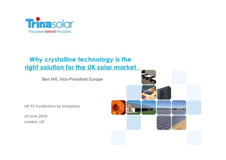 Why crystalline technology is the right solution for the UK solar market                 Ben	   Hill,	   Vice-­‐President	...