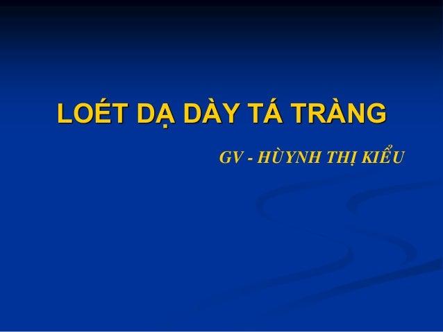 LOÉT DẠ DÀY TÁ TRÀNG GV - HUØYNH THÒ KIEÅU