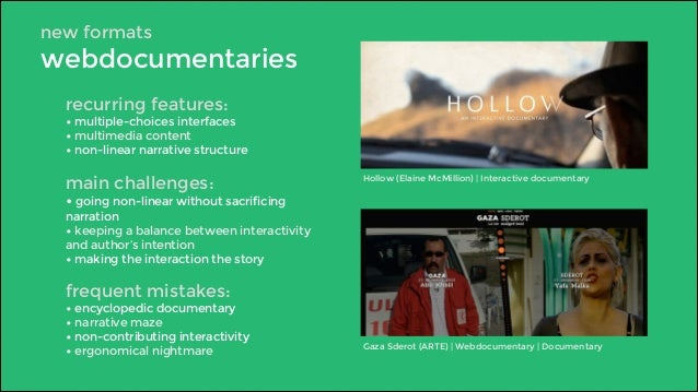 new formats  webdocumentaries  recurring features:  • multiple-choices interfaces  • multimedia content  • non-linear narr...