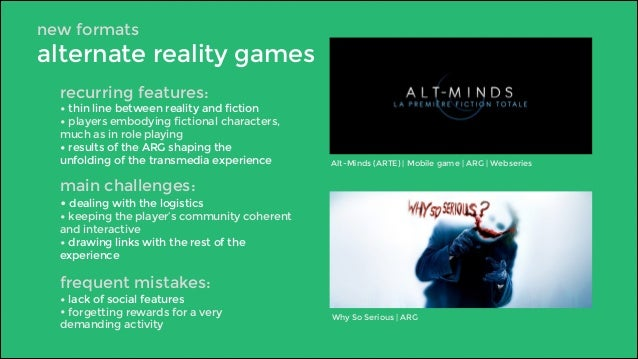 new formats  alternate reality games  recurring features:  • thin line between reality and fiction  • players embodying fi...