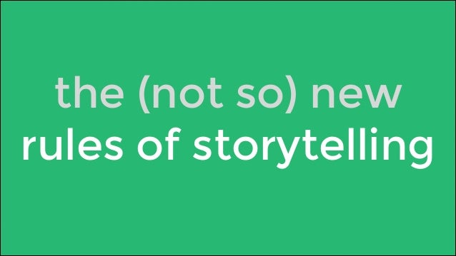the (not so) new  rules of storytelling
