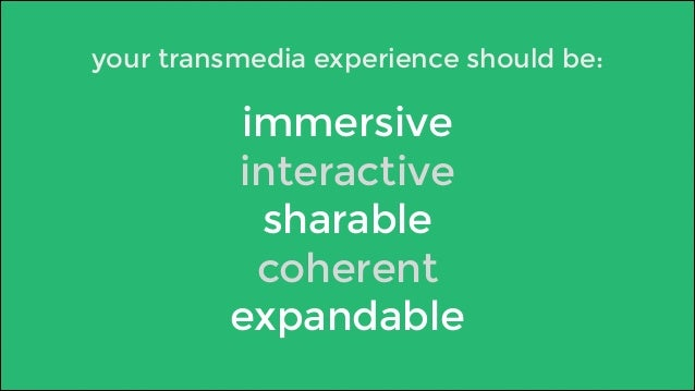 your transmedia experience should be:  immersive  interactive  sharable  coherent  expandable
