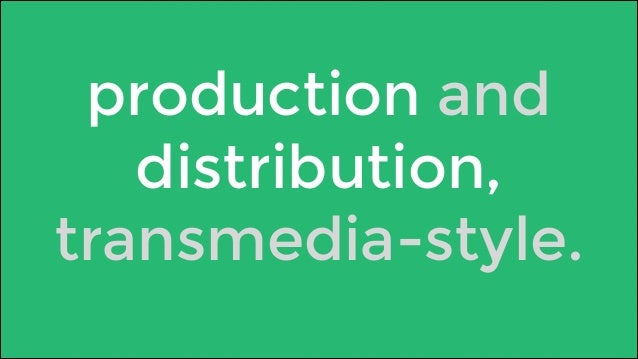 production and  distribution,  transmedia-style.