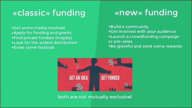 «classic» funding «new» funding  •Get some media involved  •Apply for funding and grants  •Find private funders (maybe)  •...