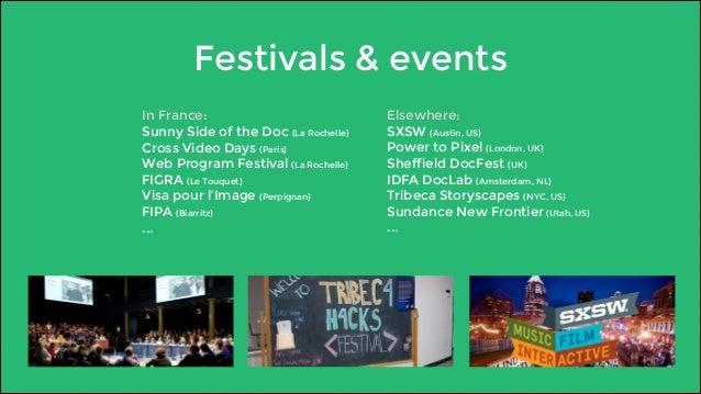 Festivals & events  Elsewhere:  SXSW (Austin, US)  Power to Pixel (London, UK)  Sheffield DocFest (UK)  IDFA DocLab (Amste...