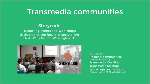 Transmedia communities  Storycode  Recurring events and workshops  dedicated to the future of storytelling  in NYC, Paris,...