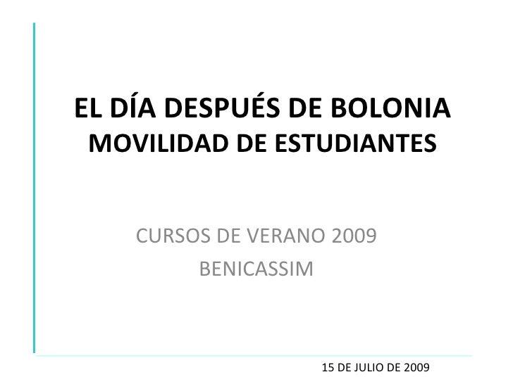 EL DÍA DESPUÉS DE BOLONIA MOVILIDAD DE ESTUDIANTES CURSOS DE VERANO 2009 BENICASSIM 15 DE JULIO DE 2009
