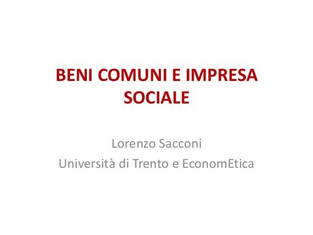 BENI COMUNI E IMPRESA SOCIALE Lorenzo Sacconi Università di Trento e EconomEtica