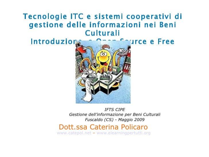 Tecnologie ITC e sistemi cooperativi di gestione delle informazioni nei Beni Culturali Introduzione  a Open Source e Free ...
