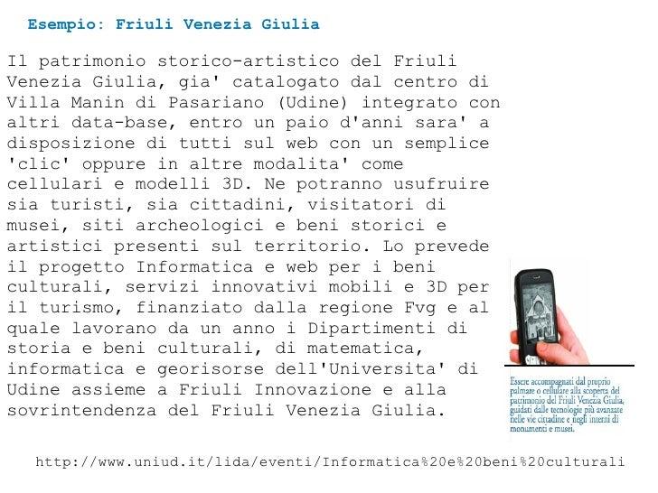 Esempio: Friuli Venezia Giulia Il patrimonio storico-artistico del Friuli Venezia Giulia, gia' catalogato dal centro di Vi...