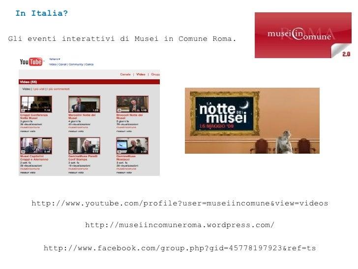 In Italia? http://www.facebook.com/group.php?gid=45778197923&ref=ts Gli eventi interattivi di Musei in Comune Roma. http:/...