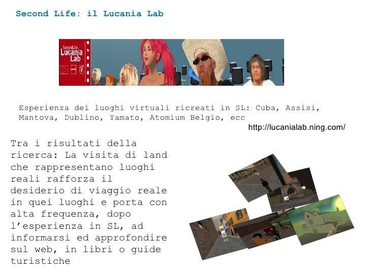 Second Life: il Lucania Lab Esperienza dei luoghi virtuali ricreati in SL: Cuba, Assisi, Mantova, Dublino, Yamato, Atomium...