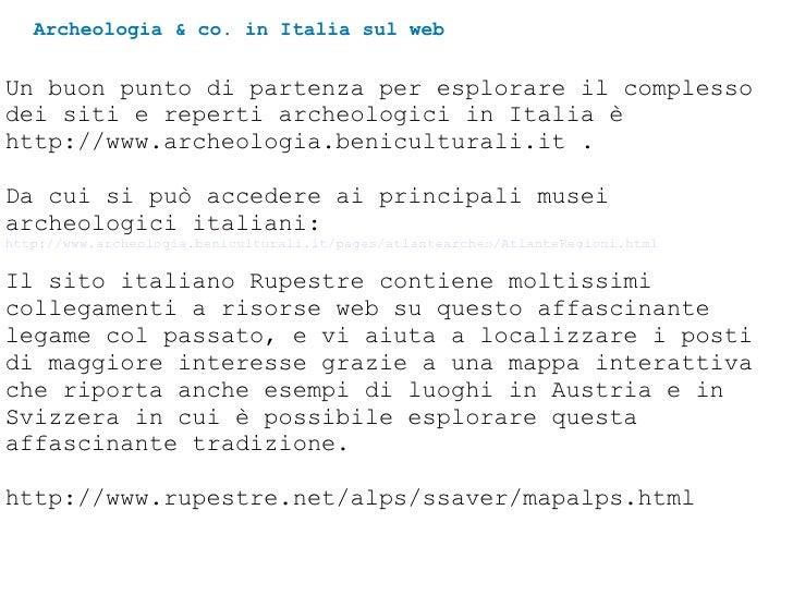 Archeologia & co. in Italia sul web Un buon punto di partenza per esplorare il complesso dei siti e reperti archeologici i...