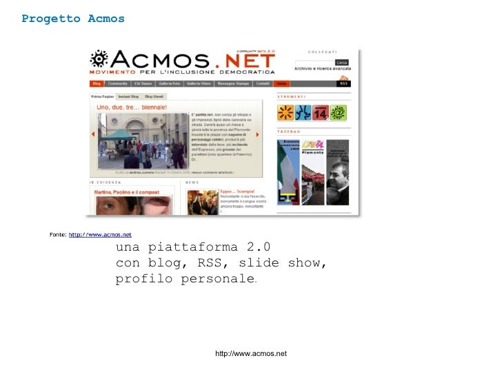 Progetto Acmos http://www.acmos.net  una piattaforma 2.0  con blog, RSS, slide show, profilo personale .