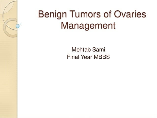 Benign Tumors of Ovaries Management Mehtab Sami Final Year MBBS