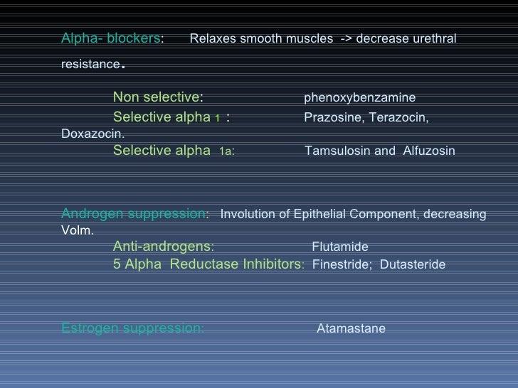 Alpha- blockers :  Relaxes smooth muscles  -> decrease urethral resistance . Non selective :    phenoxybenzamine Selective...
