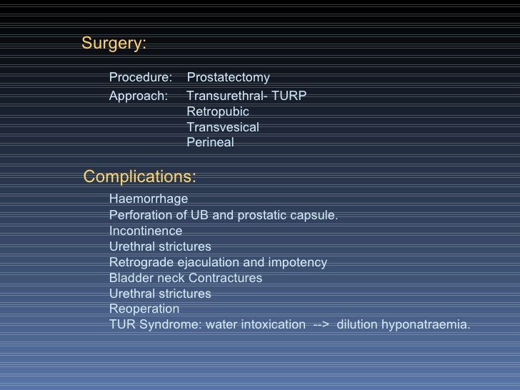 Surgery: Procedure:  Prostatectomy Approach:  Transurethral- TURP   Retropubic   Transvesical   Perineal Complications: Ha...