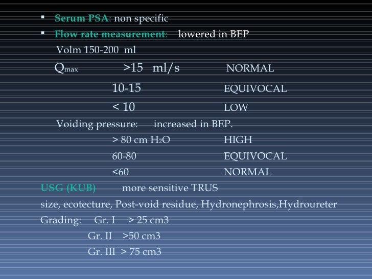 <ul><li>Serum PSA :  non specific </li></ul><ul><li>Flow rate measurement :  lowered in BEP </li></ul><ul><li>Volm 150-200...