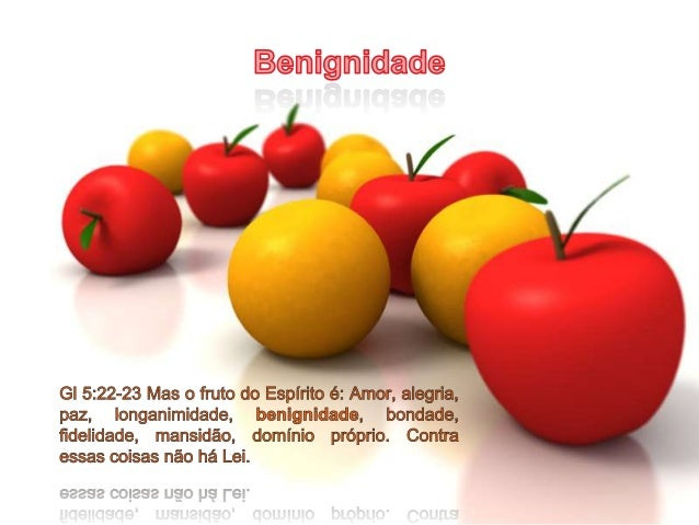 Benignidade G05544 χρηστοτης chrestotes de 5543; TDNT - 9:489,1320; n f 1) bondade moral, integridade 2) benigdade, bondad...