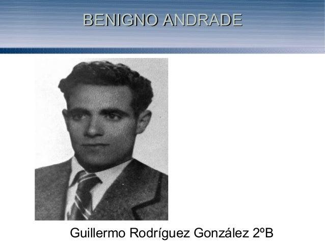 BENIGNO ANDRADEBENIGNO ANDRADEGuillermo Rodríguez González 2ºB