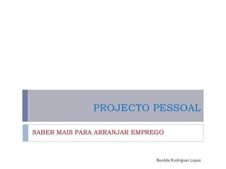 PROJECTO PESSOAL SABER MAIS PARA ARRANJAR EMPREGO Benilde Rodrigues Lopes