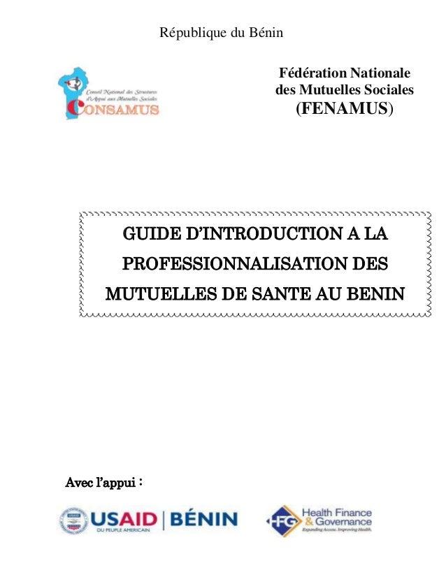 Avec l'appui : Fédération Nationale des Mutuelles Sociales (FENAMUS) République du Bénin GUIDE D'INTRODUCTION A LA PROFESS...