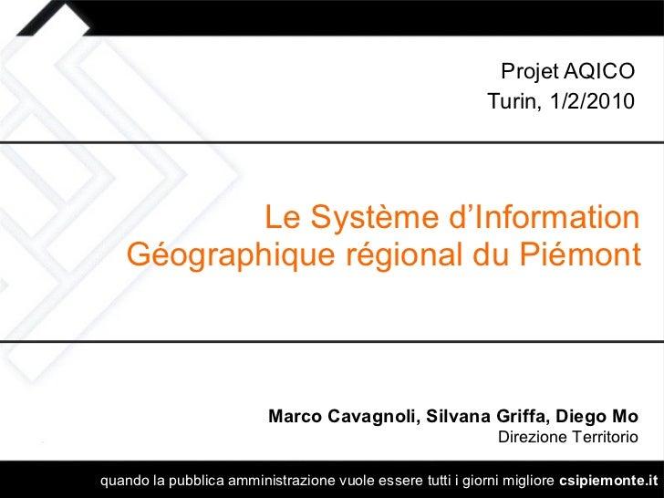 Le Système d'Information Géographique régional du Piémont Projet AQICO Turin, 1/2/2010 Marco Cavagnoli, Silvana Griffa, Di...