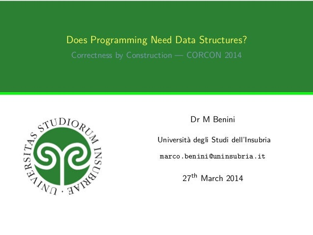 Does Programming Need Data Structures? Correctness by Construction — CORCON 2014 Dr M Benini Università degli Studi dell'I...