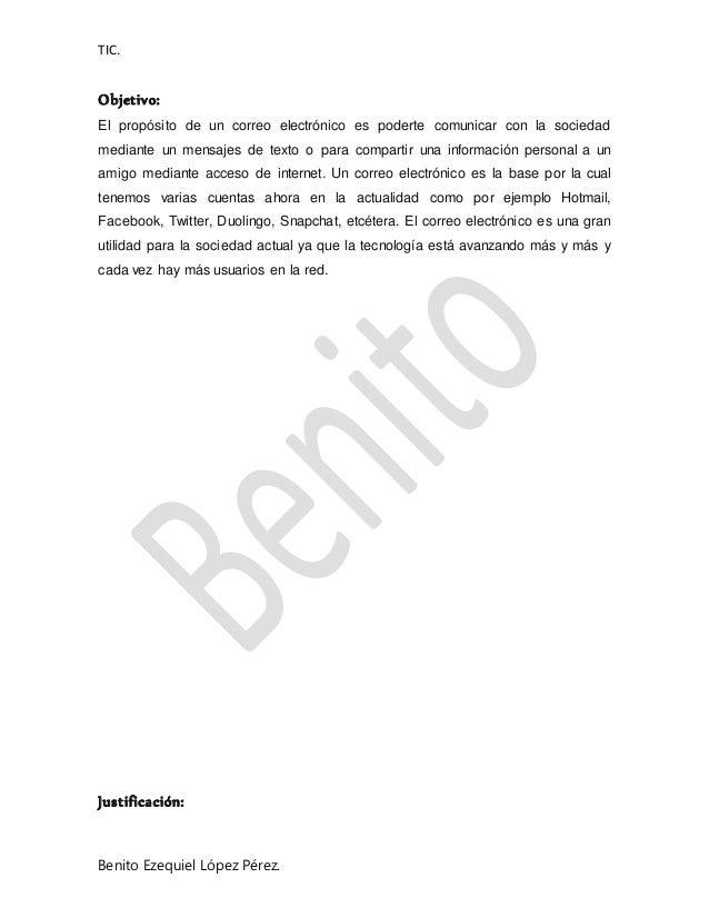 TIC. Benito Ezequiel López Pérez. Objetivo: El propósito de un correo electrónico es poderte comunicar con la sociedad med...
