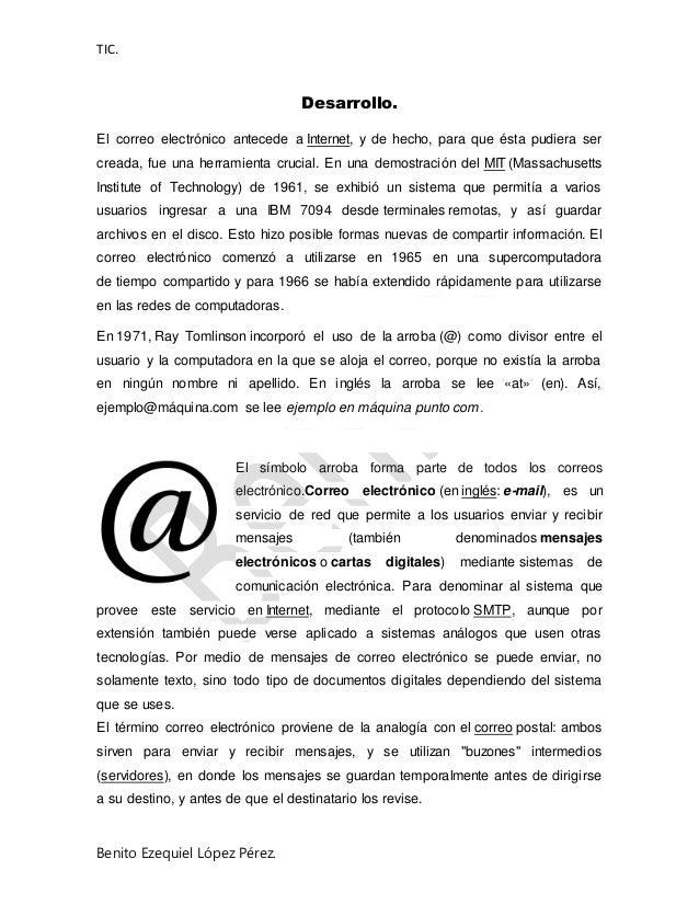 TIC. Benito Ezequiel López Pérez. Desarrollo. El correo electrónico antecede a Internet, y de hecho, para que ésta pudiera...